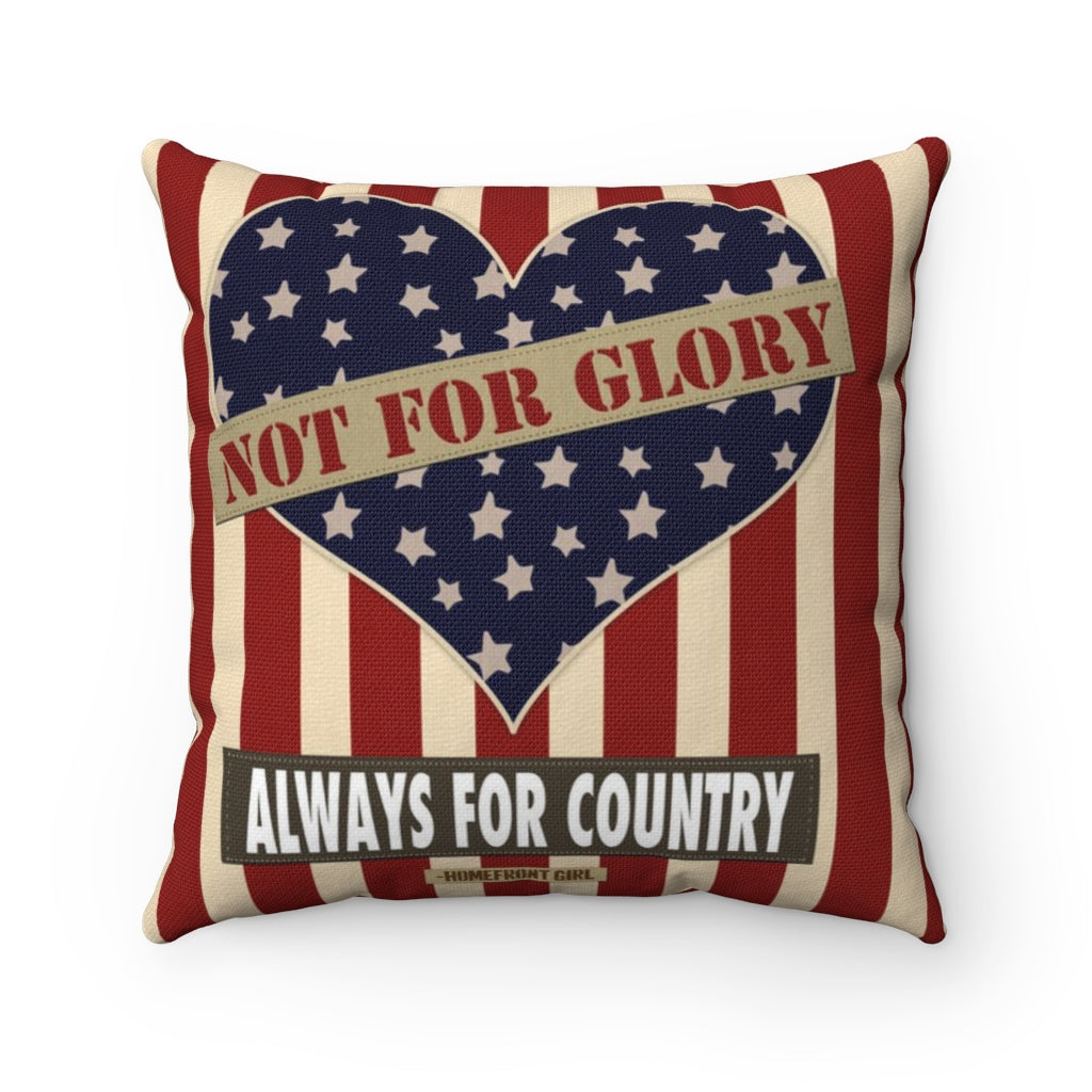 Homefront Girl® Not for Glory ALWAYS for Country -  Spun Polyester Square Pillow - [shop_home]