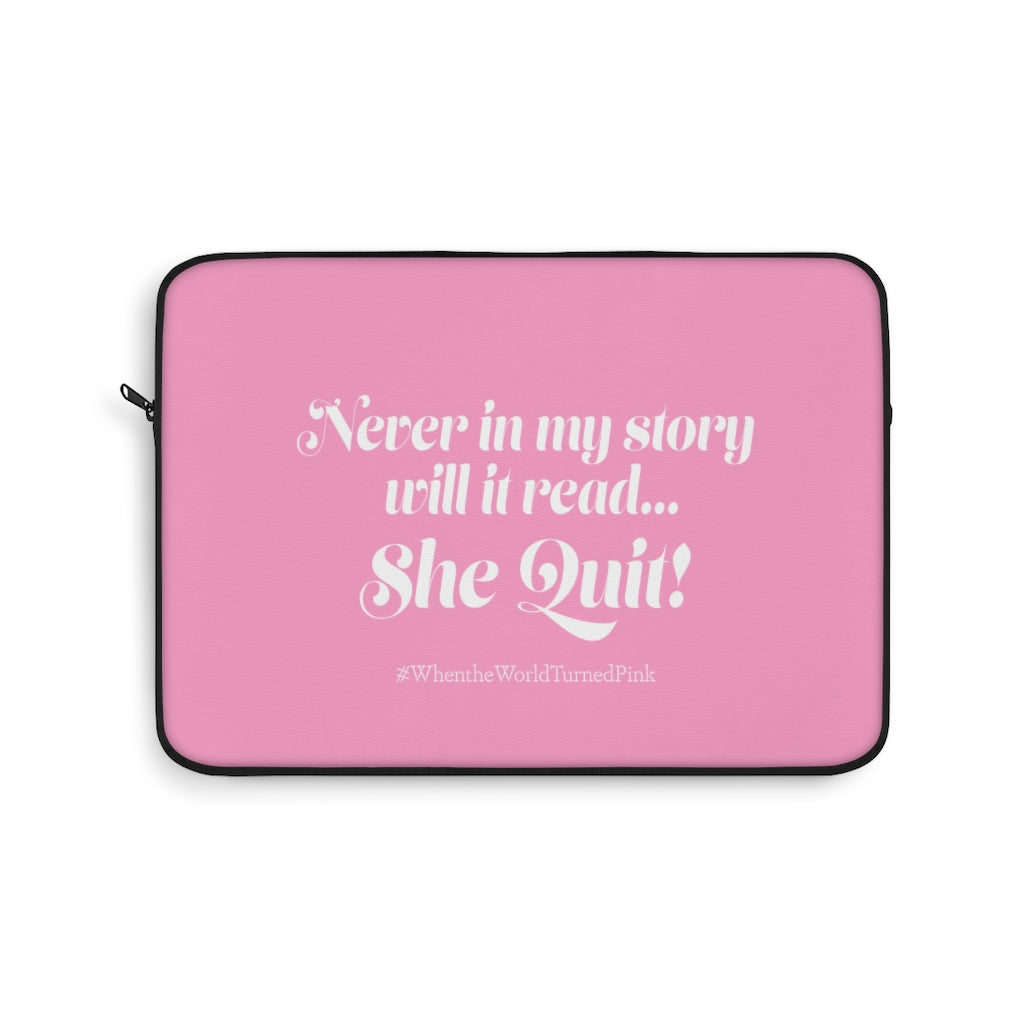 """Never in my story will it read she quit."" -  Laptop Sleeve - [shop_home]"