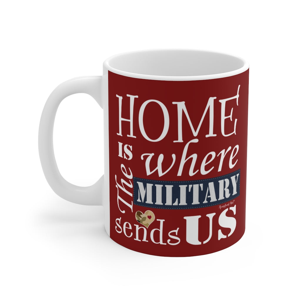 "Homefront Girl® ""Home is Where the Military Sends US"" -Mug 11oz - [shop_home]"