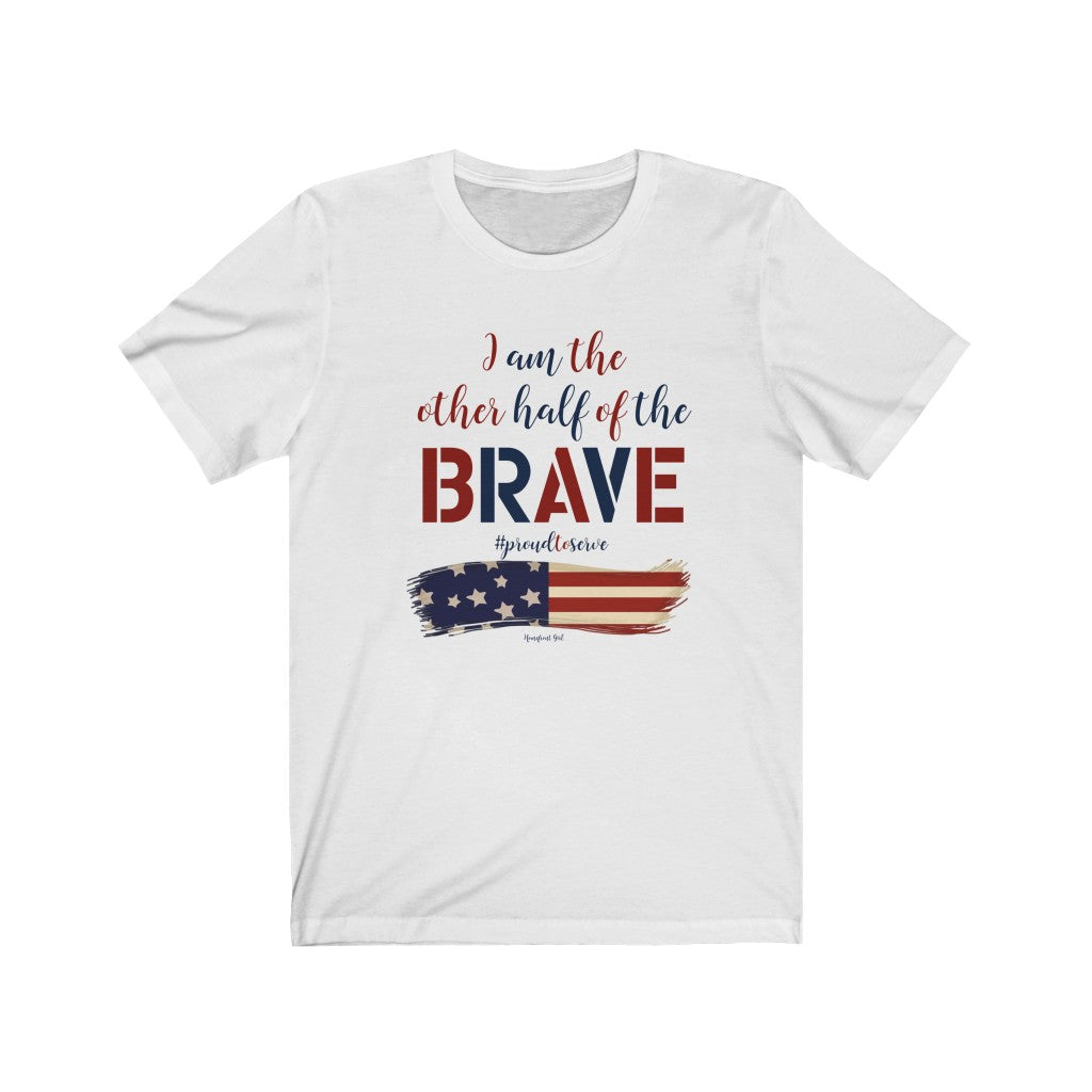 """I am the Other Half of the Brave"" - Unisex Jersey Short Sleeve Tee - [shop_home]"