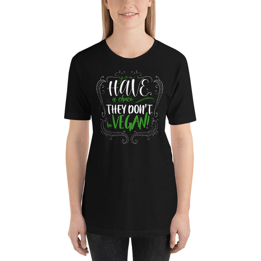 GET IN SHAPE YOU Have A Choice, They Don't – Be Vegan! Vegan Unisex Shirt