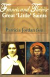 FRANCIS AND THERESE: Great 'Little' Saints