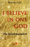 I BELIEVE IN ONE GOD: The Creed Explained
