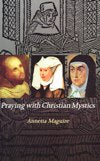 PRAYING WITH THE CHRISTIAN MYSTICS