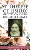 THERESE OF LISIEUX: Meditations with The Little Flower