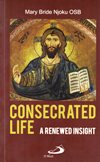 CONSECRATED LIFE:  A Renewed Insight