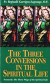 THREE CONVERSIONS IN THE SPIRITUAL LIFE: (THREE WAYS OF THE SPIRITUAL LIFE)