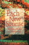EACH NEW SUNRISE: Meditations in Maturity