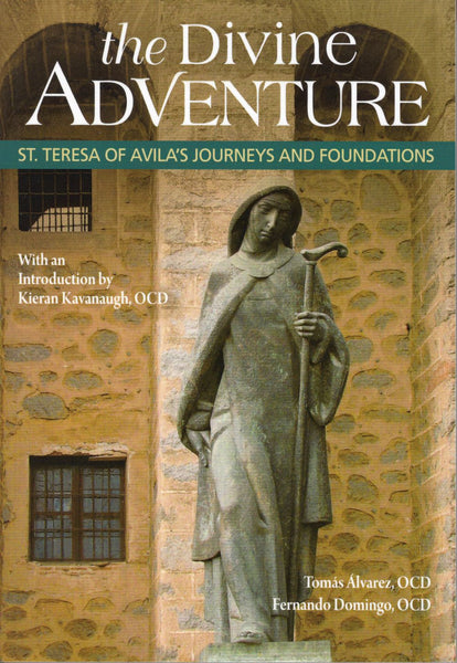DIVINE ADVENTURE: St. Teresa of Avila's Journerys and Foundations