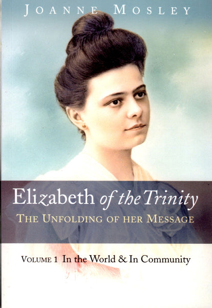 ELIZABETH OF THE TRINITY: VOL 1
