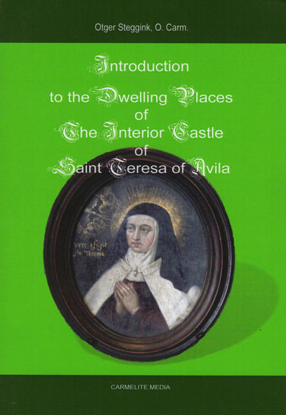 INTRODUCTION TO THE DWELLING PLACES OF THE INTERIOR CASTLE OF SAINT TERESA OF AVILA
