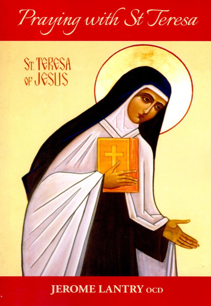 PRAYING WITH ST TERESA: Through the Way of Perfection