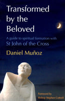 TRANSFORMED BY THE BELOVED: A Guide to Spiritual Formation with St John of the Cross