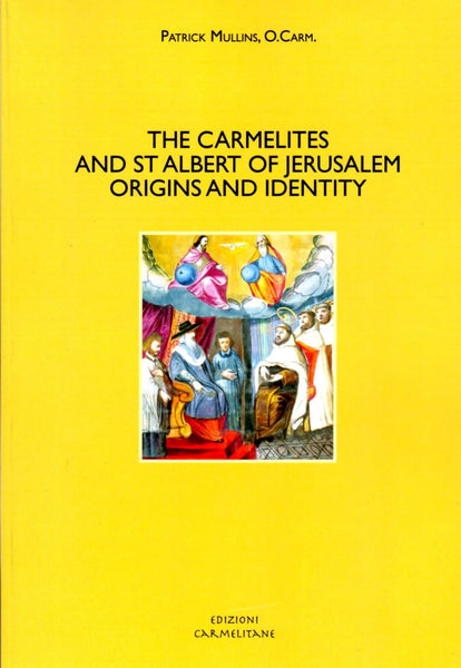 CARMELITES AND ST ALBERT OF JERUSALEM:  Origins and Identity