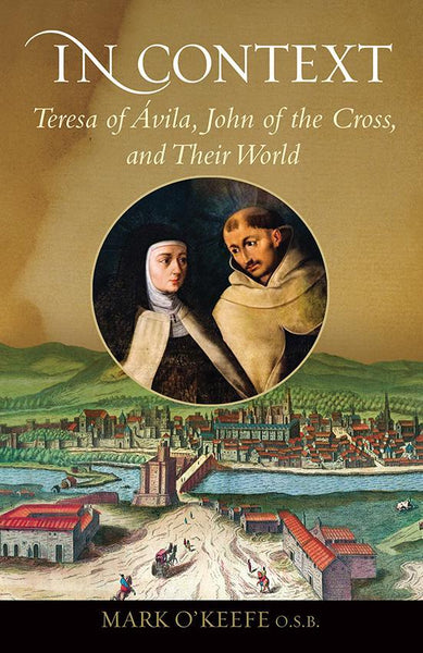 In Context: Teresa of Ávila, John of the Cross, and Their World