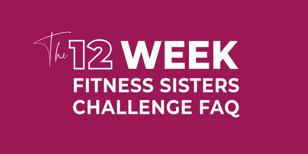 The Fitness Sisters 12 Week Challenge FAQs