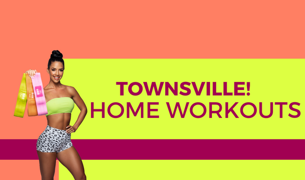 TOWNSVILLE! Home Workouts