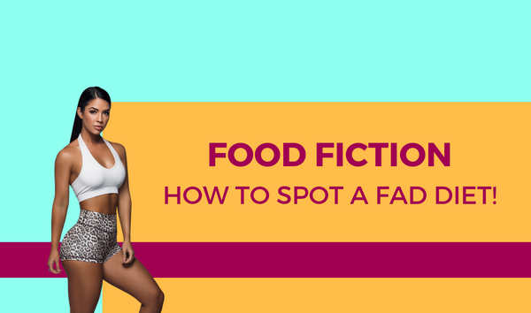 FOOD FICTION! How To Spot A Fad Diet