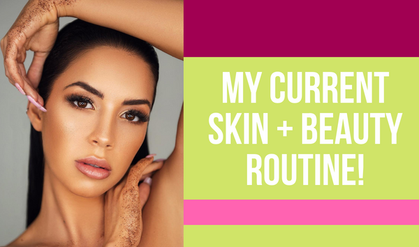 My Skin + Beauty Routine!