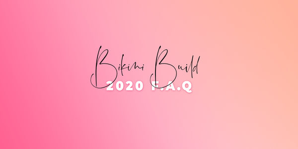 Bikini Build 2020 FAQ