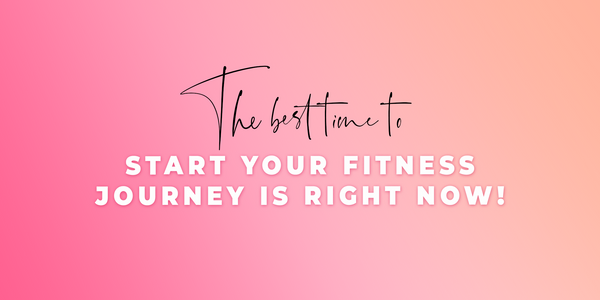 The best time to start your fitness journey is right now