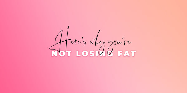 Here's Why You're NOT Losing Fat