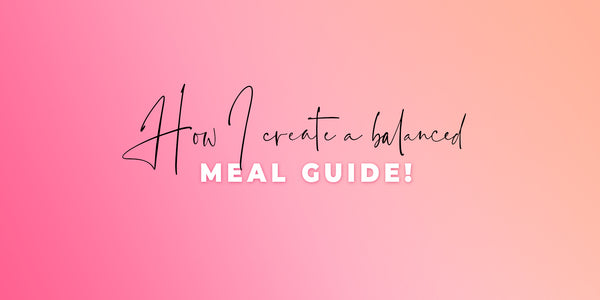 How I create a balanced meal guide!