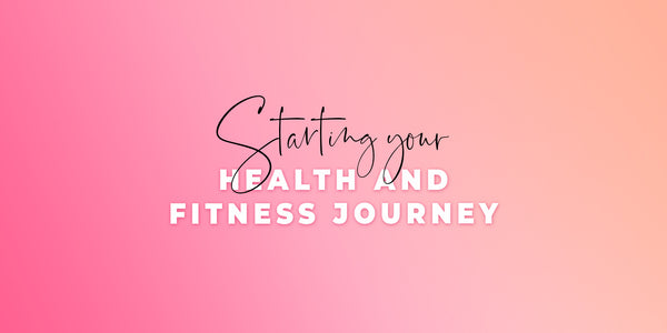 Starting your Health & Fitness Journey