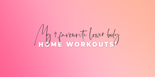 MY FAVE 4 LOWER BODY HOME WORKOUTS!