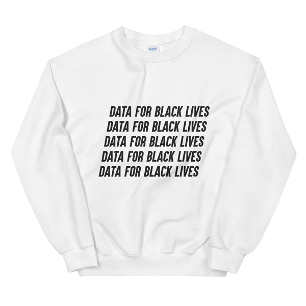 Data for Black Lives Sweatshirt