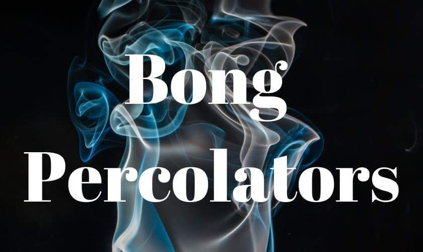 Bong Percolators | A Toker's Guide
