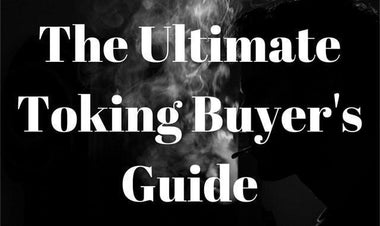 The Ultimate Toking Buyer's Guide