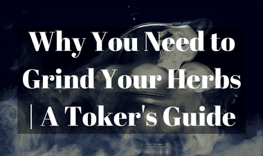 Why You Need to Grind Your Herbs | A Toker's Guide