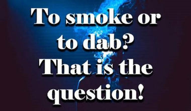 Smoking or Dabbing: Which is Best For You?