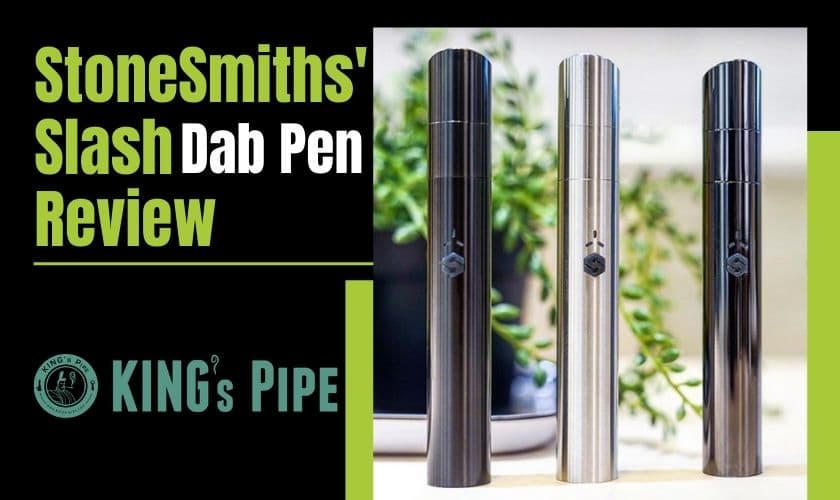 Stone Smiths Slash Dab Pen Product Review