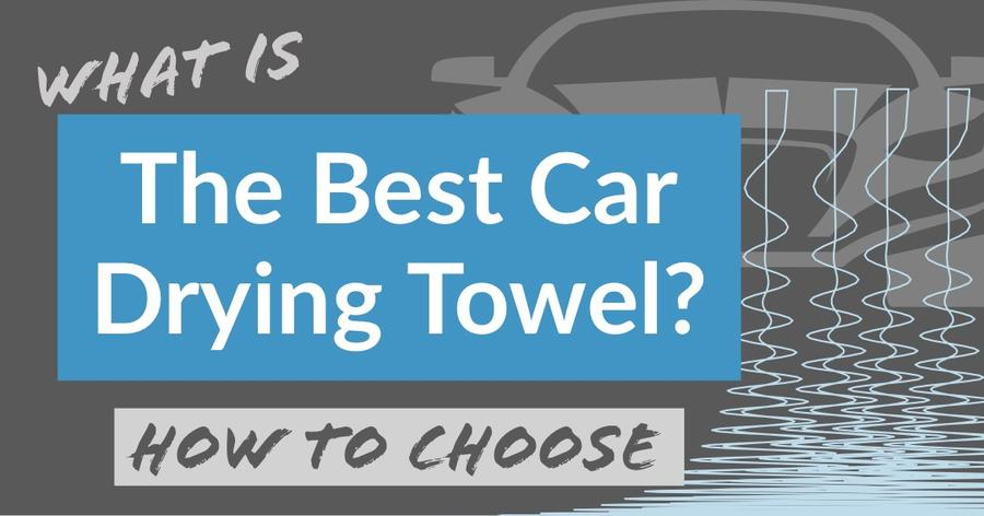 What is the Best Car Drying Towel?