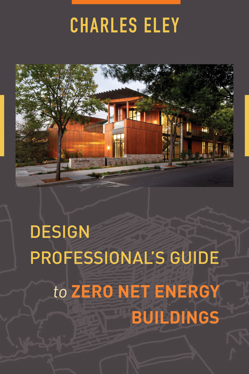 Design Professional's Guide to Zero Net Energy Buildings by Charles Eley