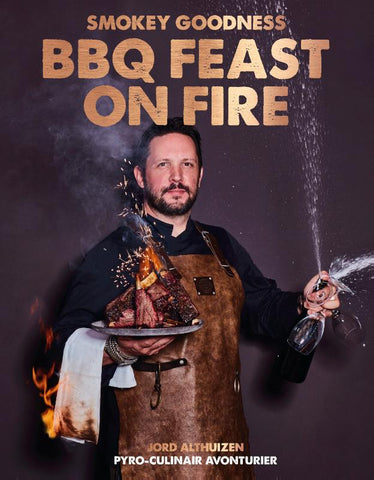 Jord Althuizen - Smokey Goodness BBQ Feast on Fire