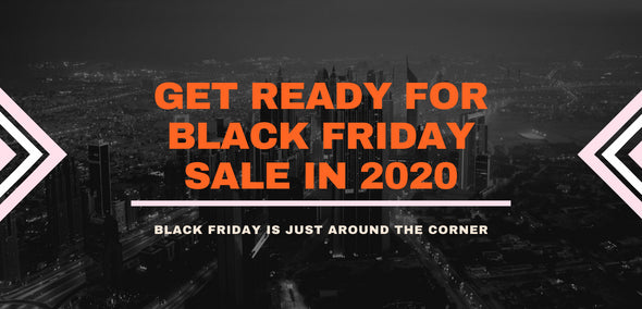 Black Friday 2020 Sales are Coming, Are you Ready?