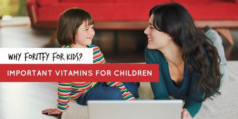 Why Fortify for Kids? Children Need Nutrients for Body & Brain