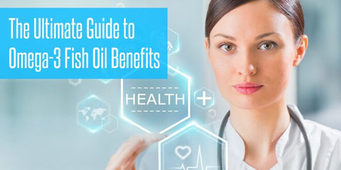 The Ultimate Guide to Omega-3 Fish Oil Benefits