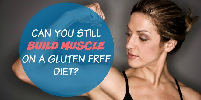 Can you still build muscle on a gluten free diet