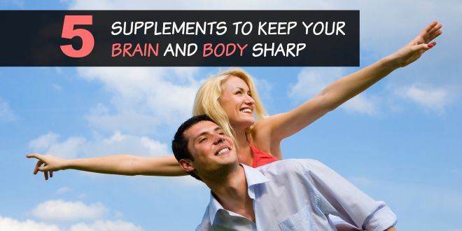 5 Supplements to Keep Your Brain and Body Sharp