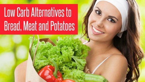 Low Carb Alternatives to Bread, Meat and Potatoes