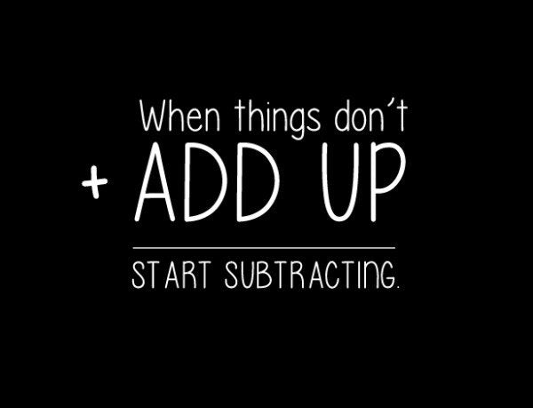 Healthy Tips Mantra: When Things Don't Add Up Start Subtracting