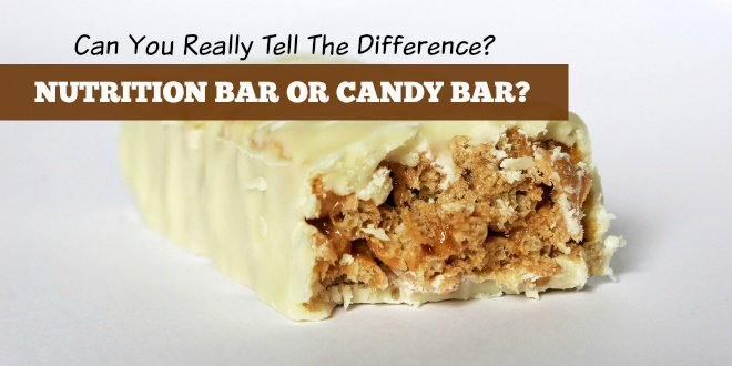 Nutrition Bar or Candy Bar– Can You Tell The Difference?