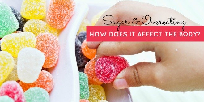 How does sugar and overeating affect the body?