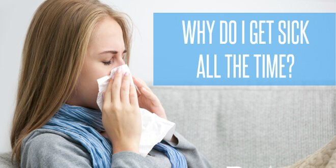 Why Do I Get Sick All The Time?