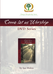 Discipleship Series – Book 5.0: Come Let Us Worship – DVD Series - Omega Discipleship Ministries