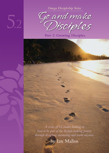 Discipleship Series – Book 5.2: Go And Make Disciples - Growing Disciples - Omega Discipleship Ministries